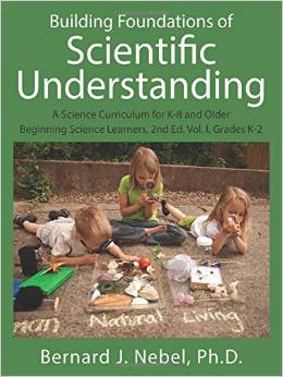 Building Foundations of Scientific Understanding: A Science Curriculum for K-8 and Older Beginning Science Learners by Bernard J Nebel, PhD